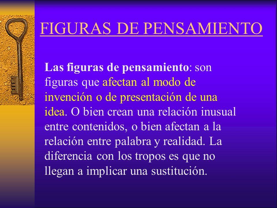 FIGURAS DE PENSAMIENTO Las figuras de pensamiento: son figuras que afectan al modo de invención o de presentación de una idea.