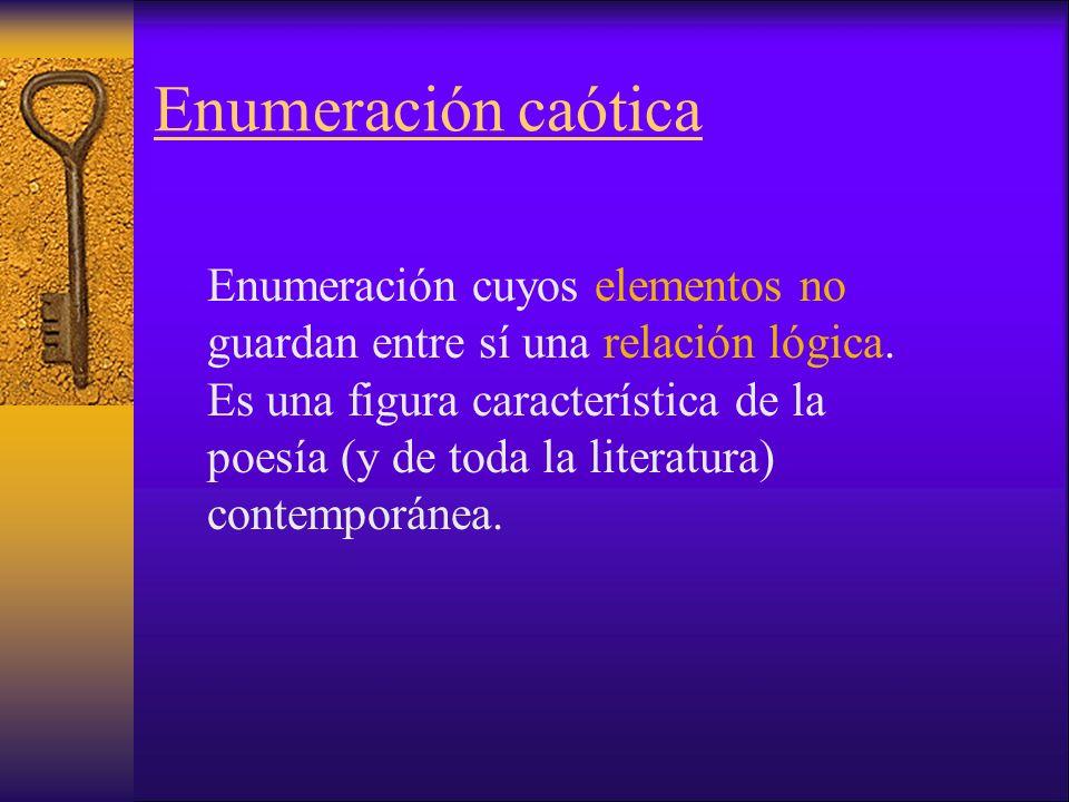 Enumeración caótica Enumeración cuyos elementos no guardan entre sí una relación lógica.