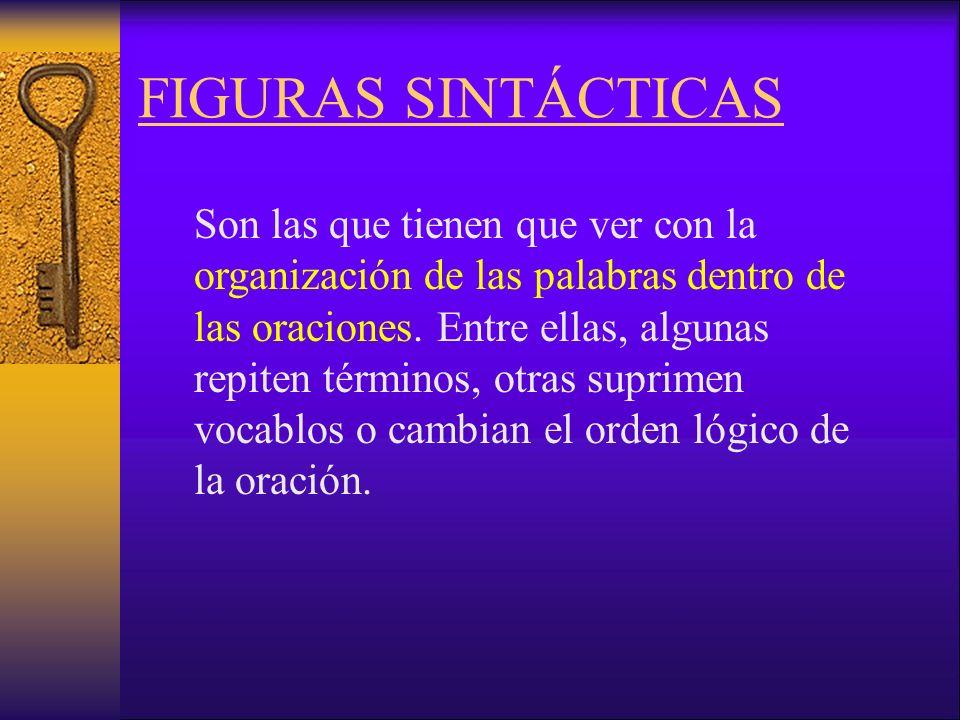 FIGURAS SINTÁCTICAS Son las que tienen que ver con la organización de las palabras dentro de las oraciones.