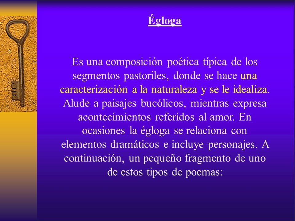 Égloga Es una composición poética típica de los segmentos pastoriles, donde se hace una caracterización a la naturaleza y se le idealiza.