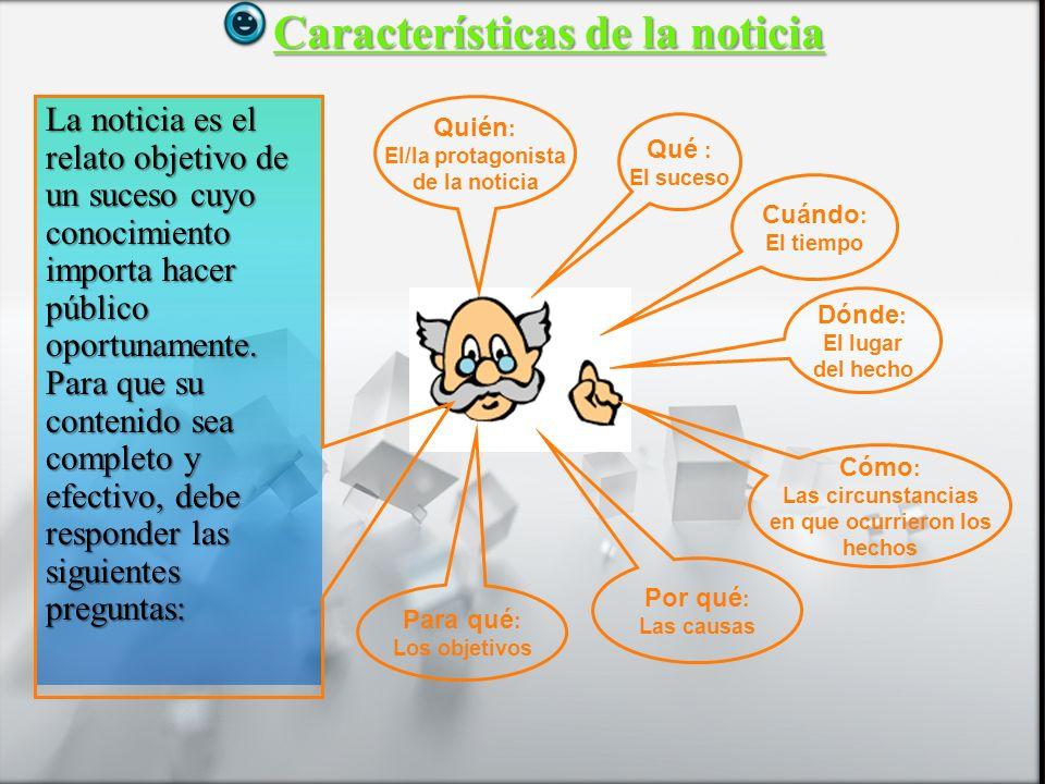 Características y Estructura de la Noticia 1° medio Lengua castellana y comunicación Características de la noticia La noticia es el relato objetivo de un suceso cuyo conocimiento importa hacer público oportunamente.