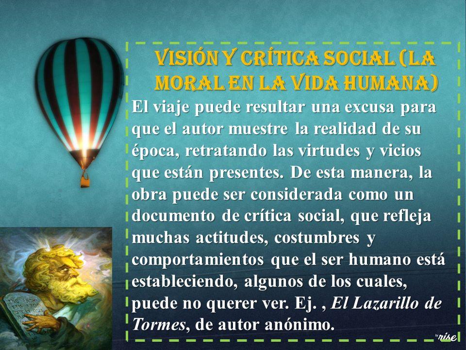 Visión y crítica social (la moral en la vida humana) El viaje puede resultar una excusa para que el autor muestre la realidad de su época, retratando