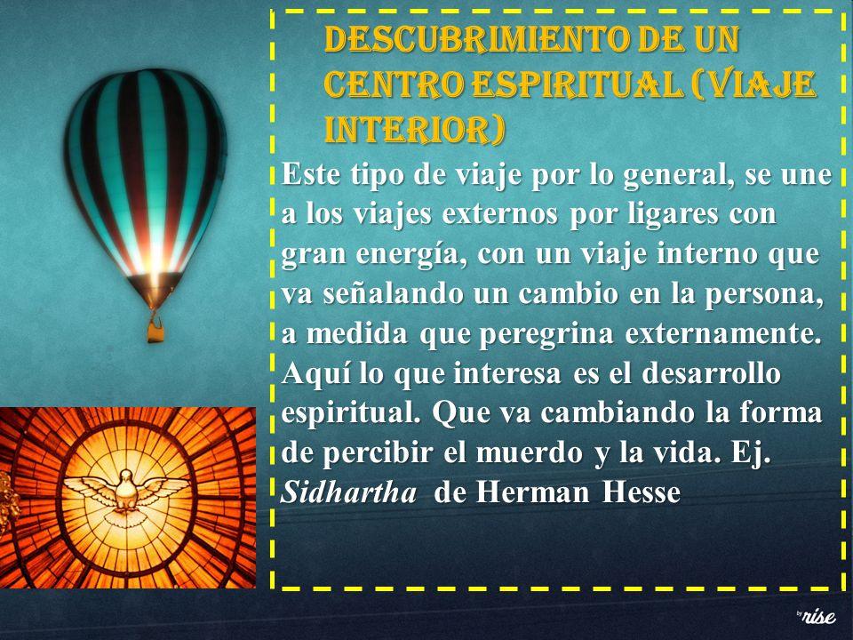Descubrimiento de un centro espiritual (Viaje interior) Este tipo de viaje por lo general, se une a los viajes externos por ligares con gran energía,