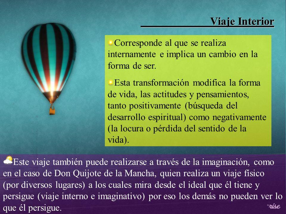 Viaje Interior Viaje Interior Corresponde al que se realiza internamente e implica un cambio en la forma de ser. Esta transformación modifica la forma