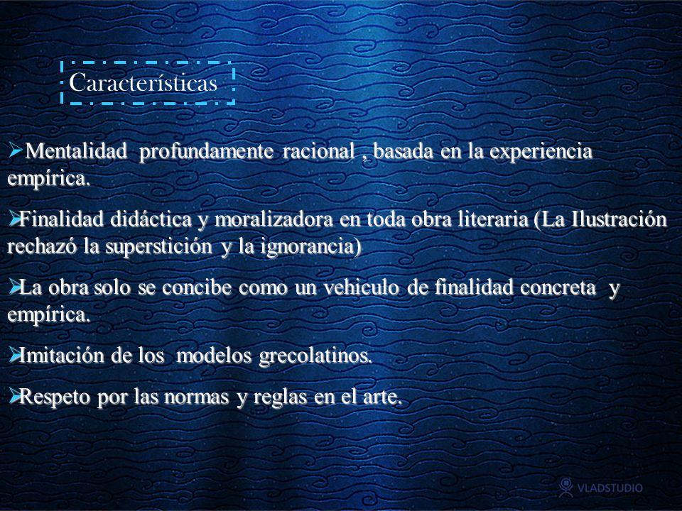 Características Mentalidad profundamente racional, basada en la experiencia empírica. Finalidad didáctica y moralizadora en toda obra literaria (La Il