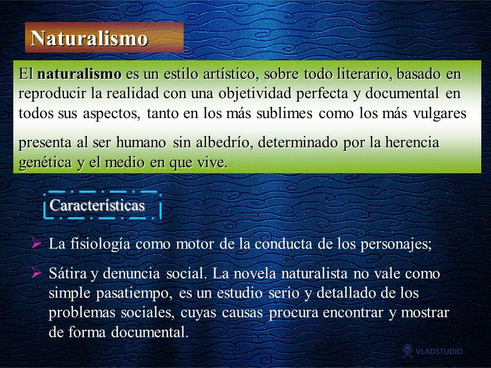 Naturalismo El naturalismo es un estilo artístico, sobre todo literario, basado en reproducir la realidad con una objetividad perfecta y documental en