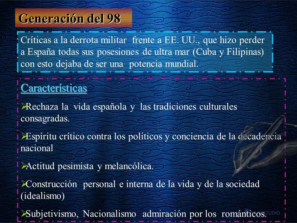 Generación del 98 Críticas a la derrota militar frente a EE. UU., que hizo perder a España todas sus posesiones de ultra mar (Cuba y Filipinas) con es