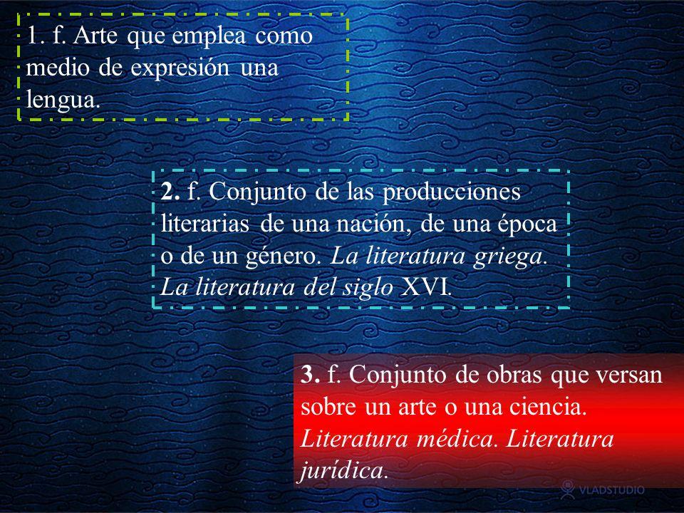1. f. Arte que emplea como medio de expresión una lengua. 2. f. Conjunto de las producciones literarias de una nación, de una época o de un género. La