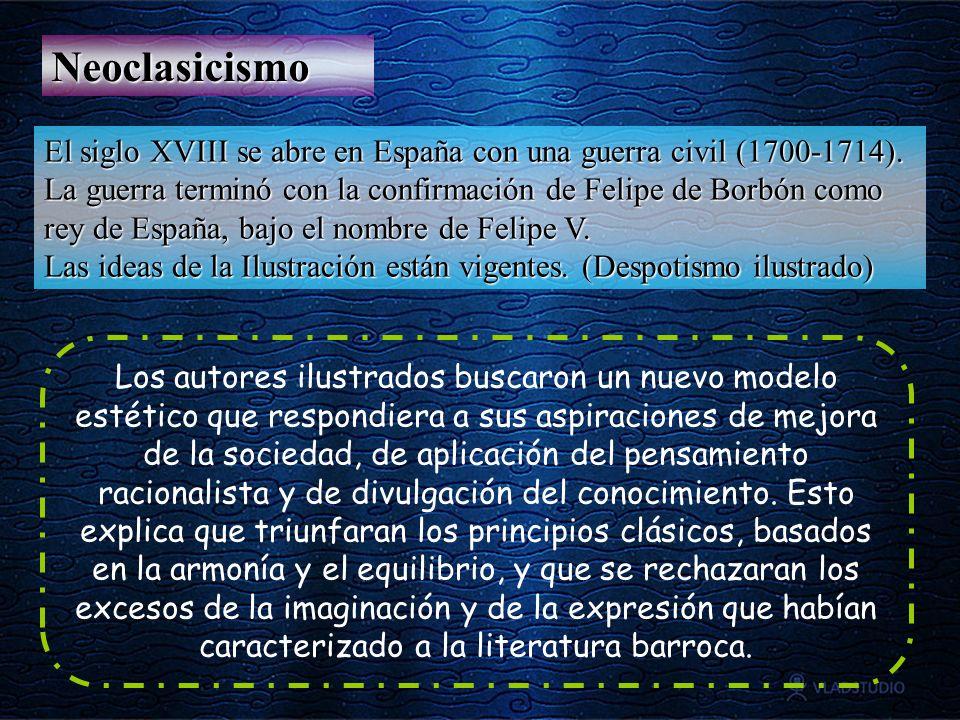 Neoclasicismo El siglo XVIII se abre en España con una guerra civil (1700-1714). La guerra terminó con la confirmación de Felipe de Borbón como rey de