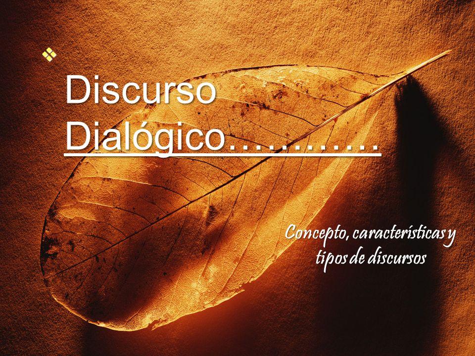 Discurso Dialógico………… Discurso Dialógico………… Concepto, características y tipos de discursos