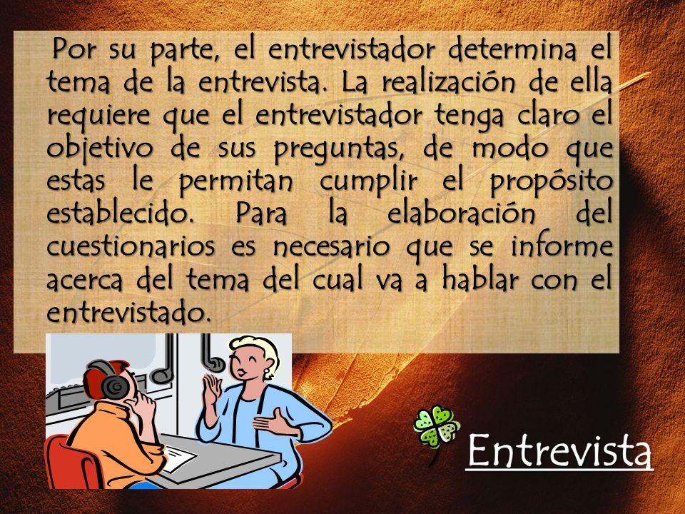 Por su parte, el entrevistador determina el tema de la entrevista. La realización de ella requiere que el entrevistador tenga claro el objetivo de sus