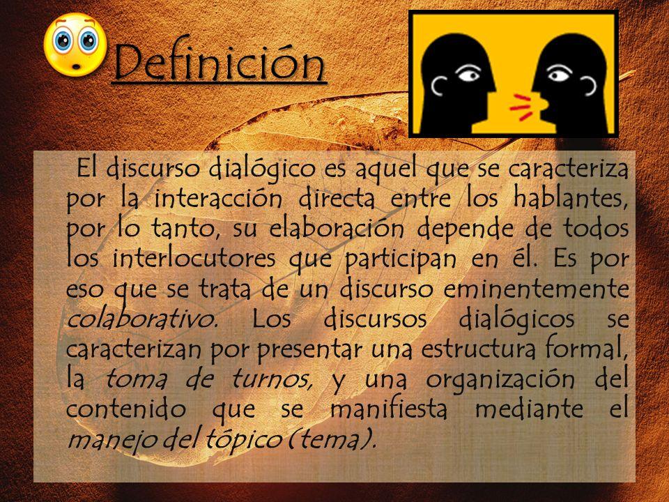 Definición El discurso dialógico es aquel que se caracteriza por la interacción directa entre los hablantes, por lo tanto, su elaboración depende de t