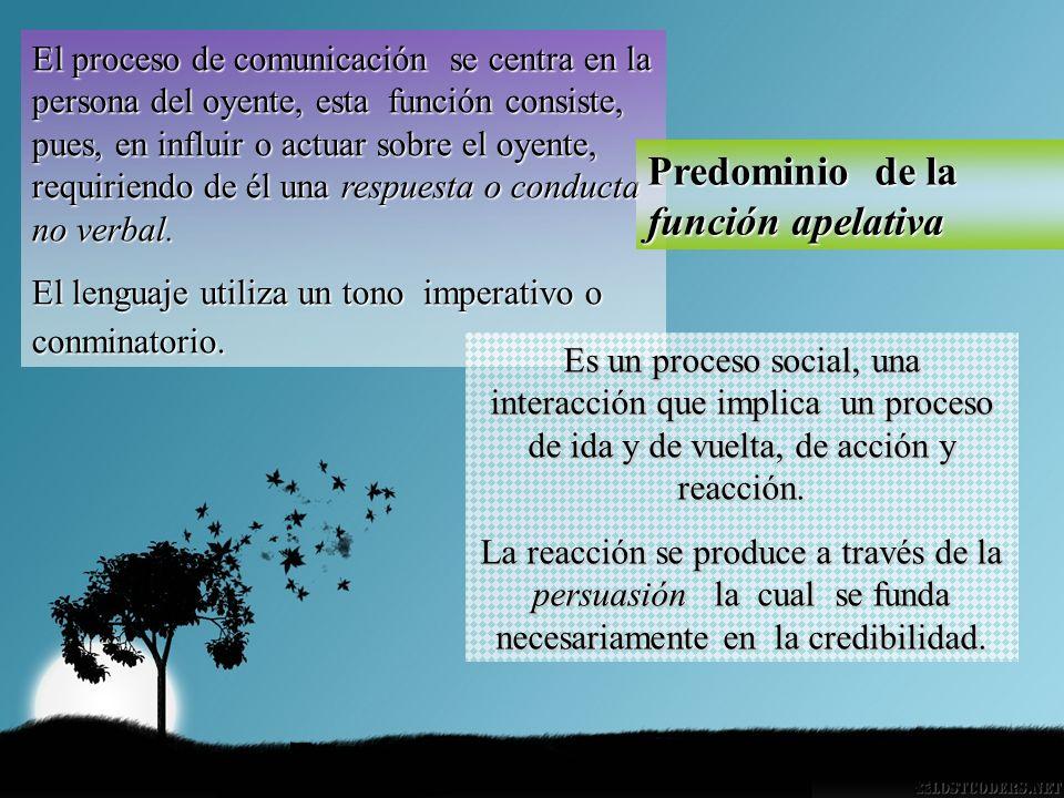 El proceso de comunicación se centra en la persona del oyente, esta función consiste, pues, en influir o actuar sobre el oyente, requiriendo de él una