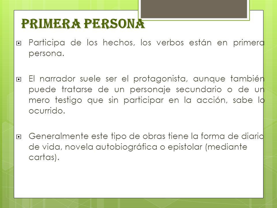 Primera persona Participa de los hechos, los verbos están en primera persona. El narrador suele ser el protagonista, aunque también puede tratarse de