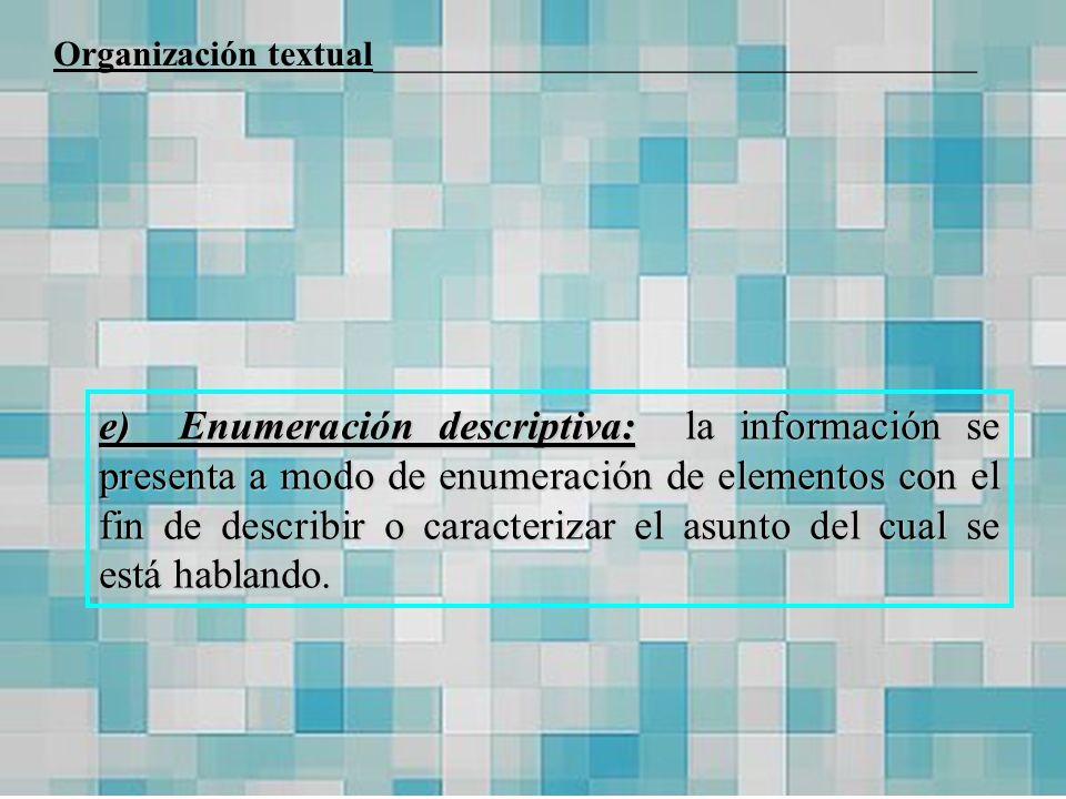 e) Enumeración descriptiva: la información se presenta a modo de enumeración de elementos con el fin de describir o caracterizar el asunto del cual se