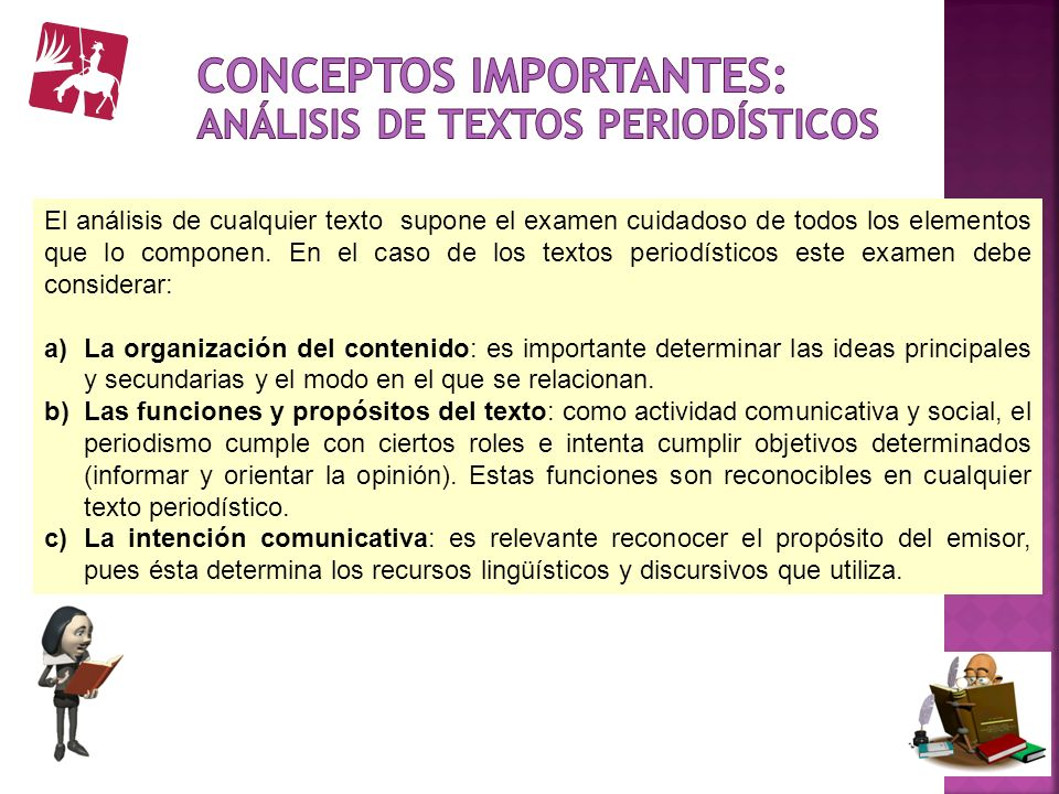 El análisis de cualquier texto supone el examen cuidadoso de todos los elementos que lo componen. En el caso de los textos periodísticos este examen d