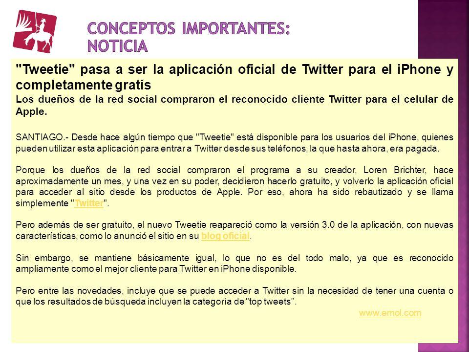 NoticiaCrónica Organización del contenido Idea principal: Tweetie es aplicación oficial de iPhone y ahora es gratuito.