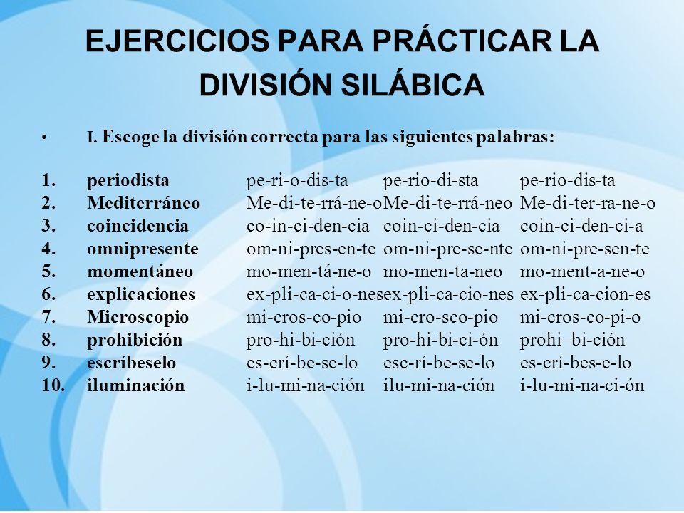 EJERCICIOS PARA PRÁCTICAR LA DIVISIÓN SILÁBICA I. Escoge la división correcta para las siguientes palabras: 1.periodistape-ri-o-dis-tape-rio-di-stape-