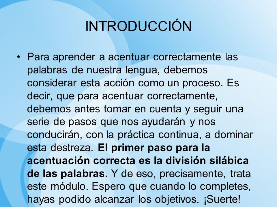 INTRODUCCIÓN Para aprender a acentuar correctamente las palabras de nuestra lengua, debemos considerar esta acción como un proceso. Es decir, que para