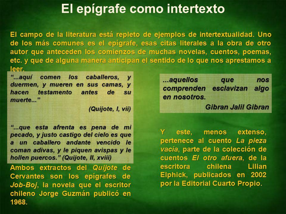 Identificar intertextualidades NM4 Lengua Castellana y Comunicación El epígrafe como intertexto El campo de la literatura está repleto de ejemplos de intertextualidad.