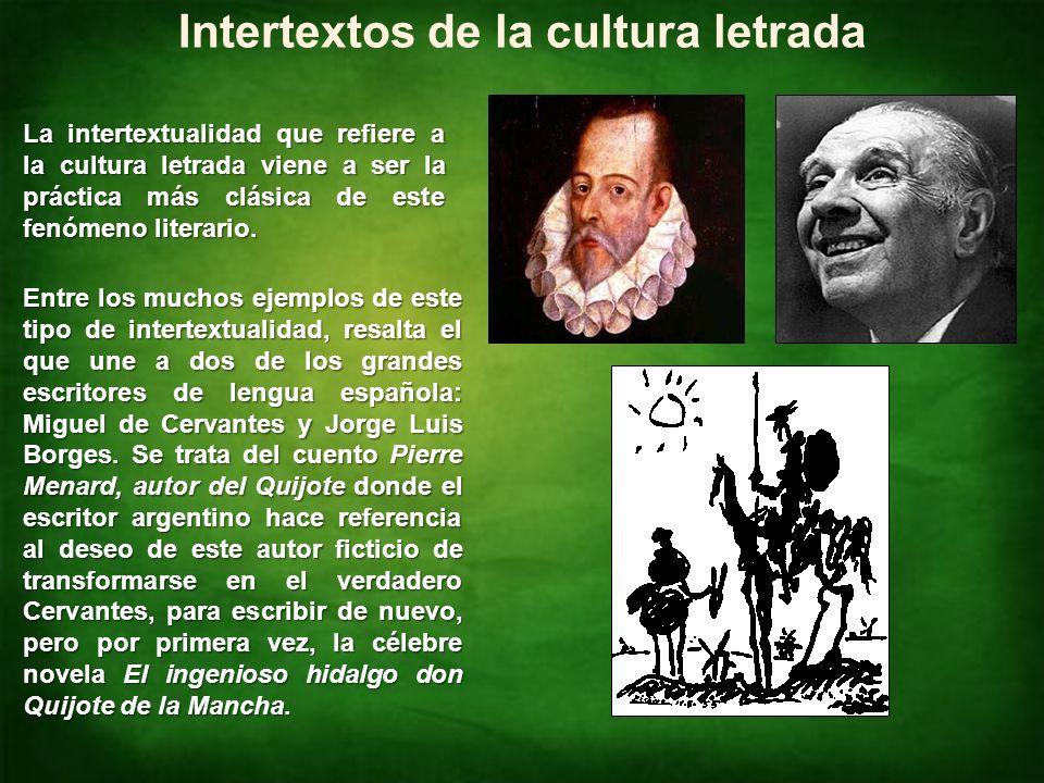 Identificar intertextualidades NM4 Lengua Castellana y Comunicación Intertextos de la cultura letrada La intertextualidad que refiere a la cultura letrada viene a ser la práctica más clásica de este fenómeno literario.
