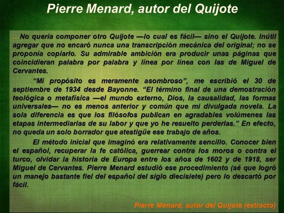 Identificar intertextualidades NM4 Lengua Castellana y Comunicación Pierre Menard, autor del Quijote …No quería componer otro Quijote lo cual es fácil sino el Quijote.