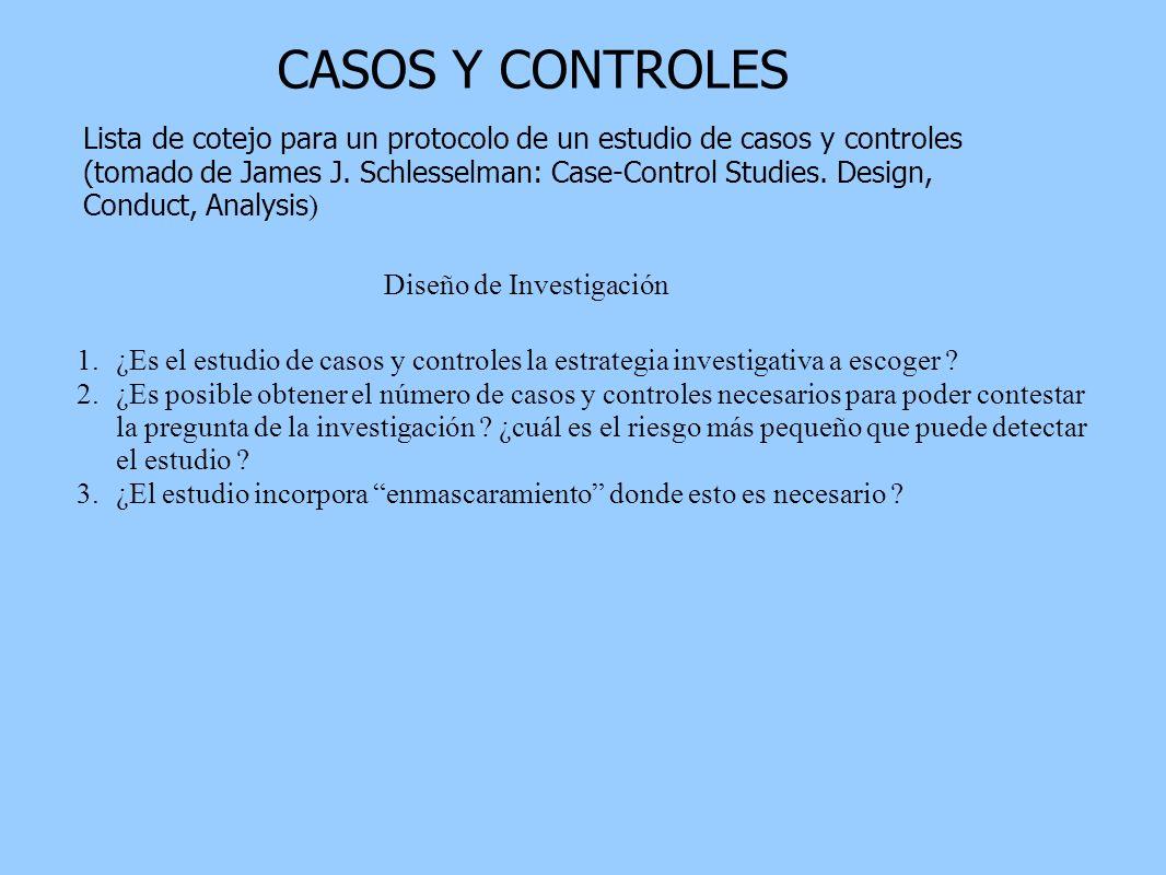 CASOS Y CONTROLES Lista de cotejo para un protocolo de un estudio de casos y controles (tomado de James J. Schlesselman: Case-Control Studies. Design,