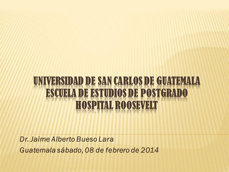 Dr. Jaime Alberto Bueso Lara Guatemala sábado, 08 de febrero de 2014