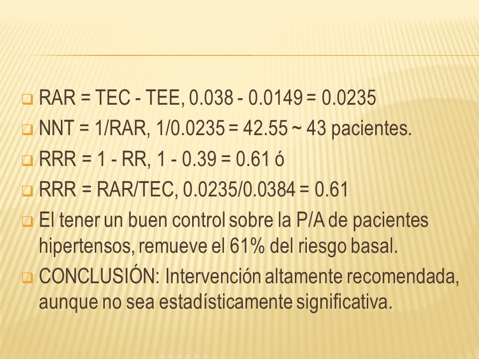 RAR = TEC - TEE, 0.038 - 0.0149 = 0.0235 NNT = 1/RAR, 1/0.0235 = 42.55 ~ 43 pacientes.