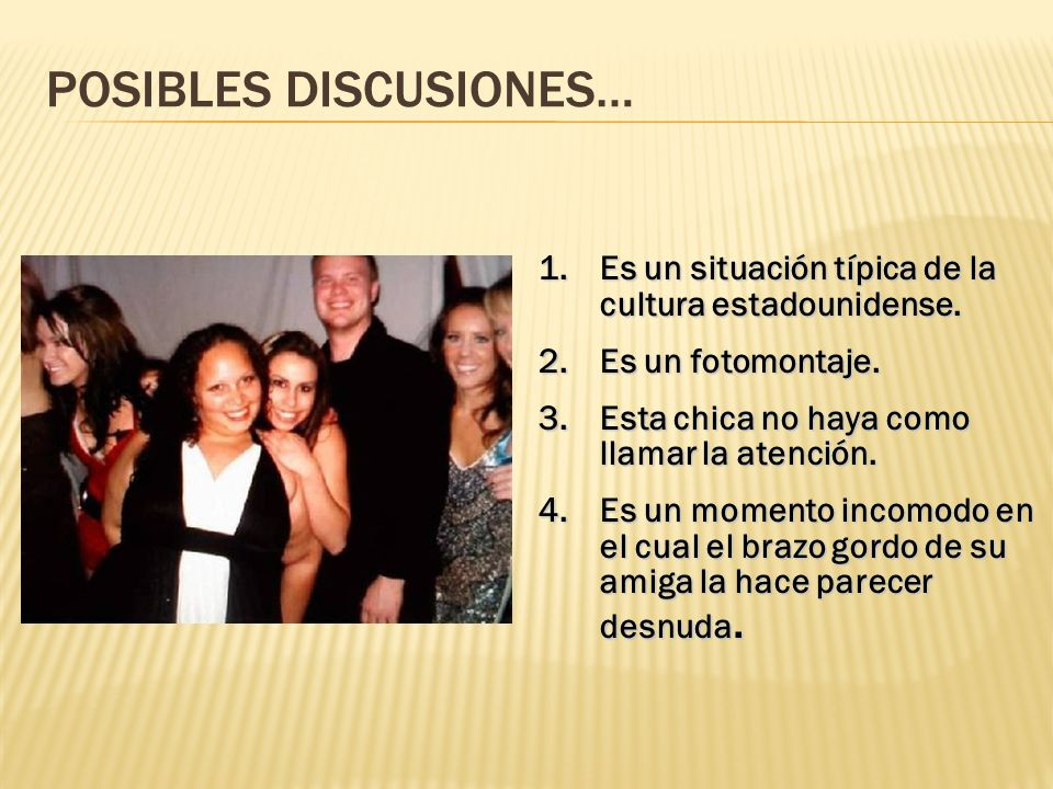 POSIBLES DISCUSIONES… 1.Es un situación típica de la cultura estadounidense.