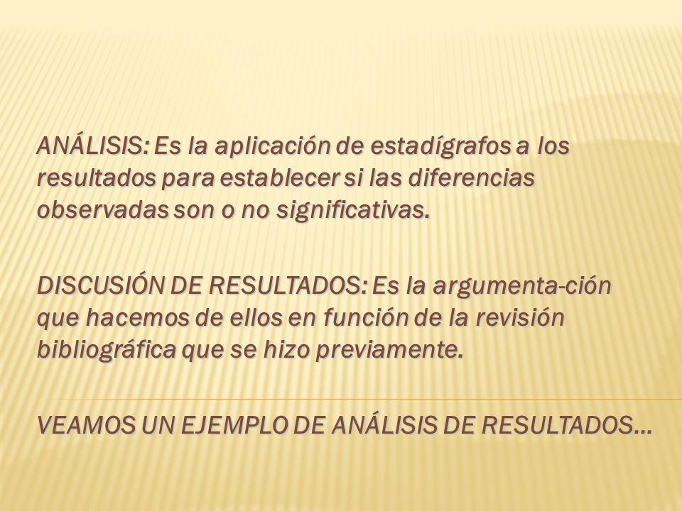 ANÁLISIS: Es la aplicación de estadígrafos a los resultados para establecer si las diferencias observadas son o no significativas.