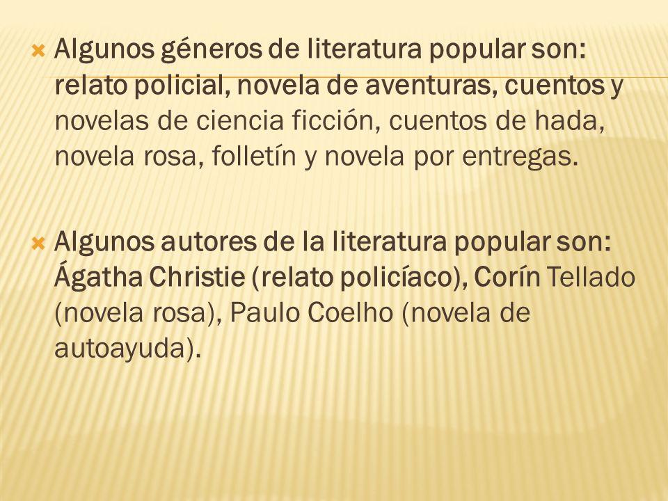 Algunos géneros de literatura popular son: relato policial, novela de aventuras, cuentos y novelas de ciencia ficción, cuentos de hada, novela rosa, f