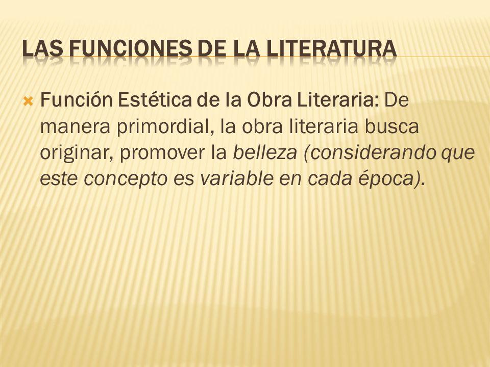 Función Estética de la Obra Literaria: De manera primordial, la obra literaria busca originar, promover la belleza (considerando que este concepto es