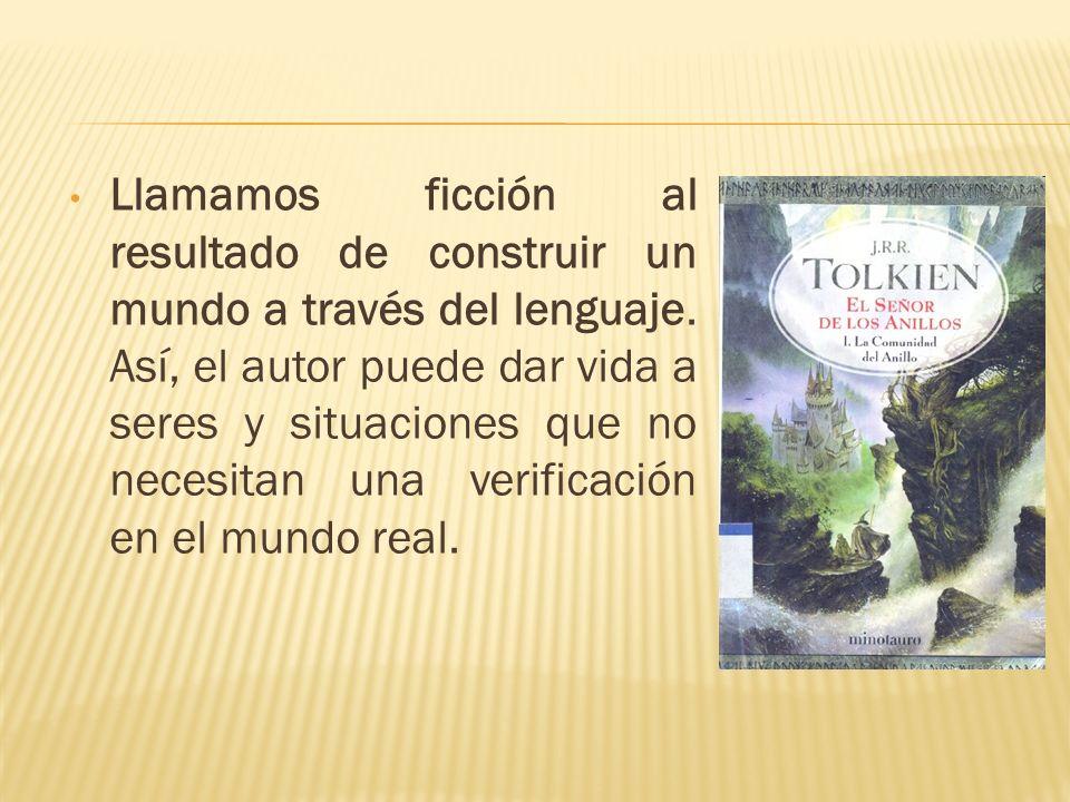 Lo anterior quiere decir que, en la literatura, los personajes e historias contadas no necesariamente han existido en la realidad.