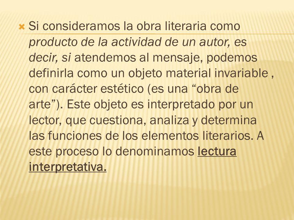 Si consideramos la obra literaria como producto de la actividad de un autor, es decir, si atendemos al mensaje, podemos definirla como un objeto mater