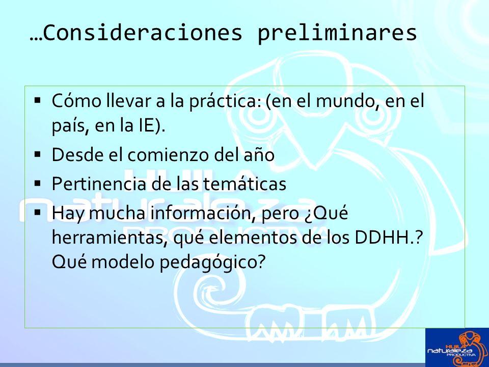 …Consideraciones preliminares Cómo llevar a la práctica: (en el mundo, en el país, en la IE). Desde el comienzo del año Pertinencia de las temáticas H