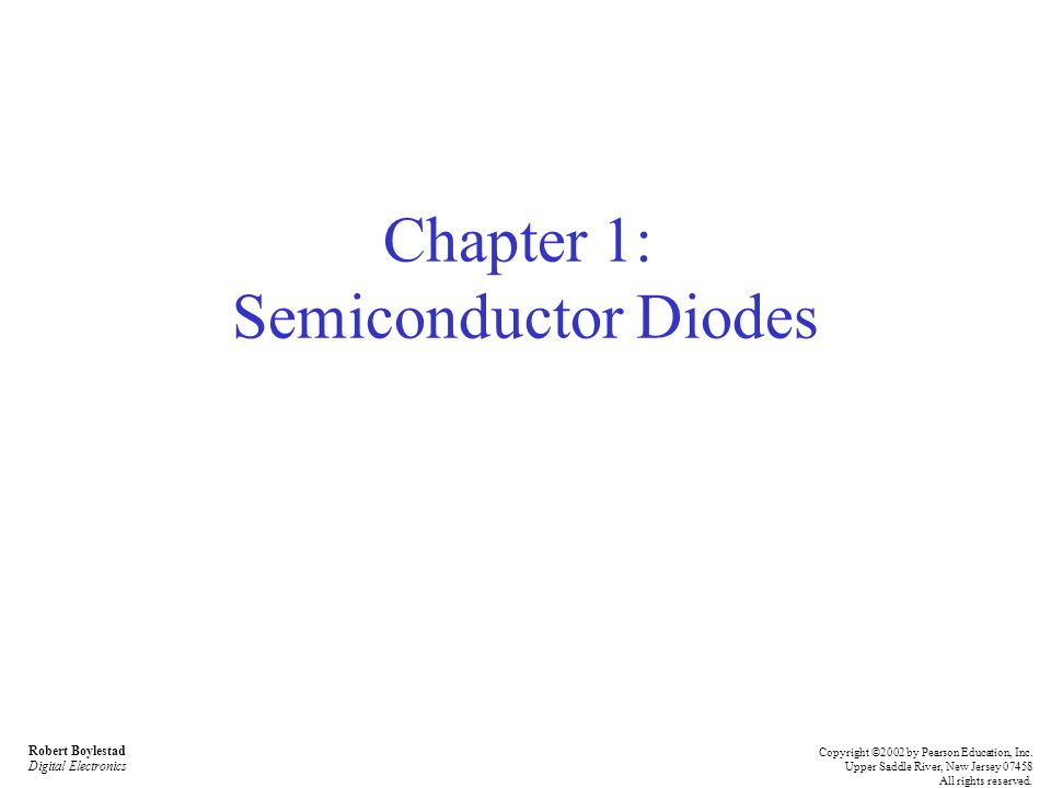 Robert Boylestad Digital Electronics Copyright ©2002 by Pearson Education, Inc. Upper Saddle River, New Jersey 07458 All rights reserved. Chapter 1: S
