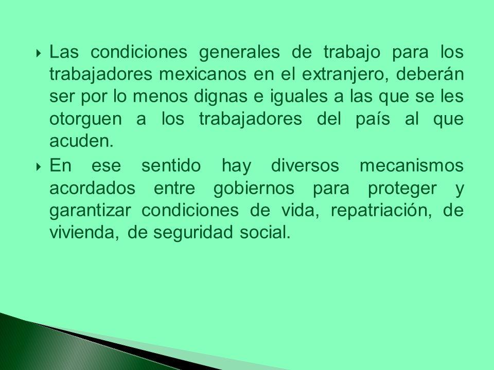 Las condiciones generales de trabajo para los trabajadores mexicanos en el extranjero, deberán ser por lo menos dignas e iguales a las que se les otor