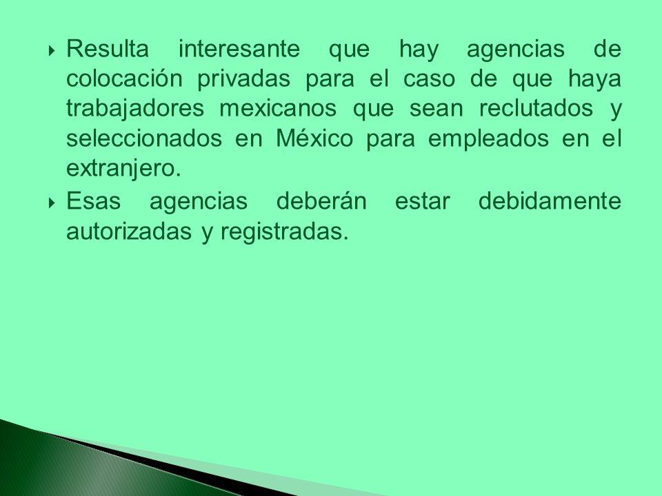 Resulta interesante que hay agencias de colocación privadas para el caso de que haya trabajadores mexicanos que sean reclutados y seleccionados en Méx