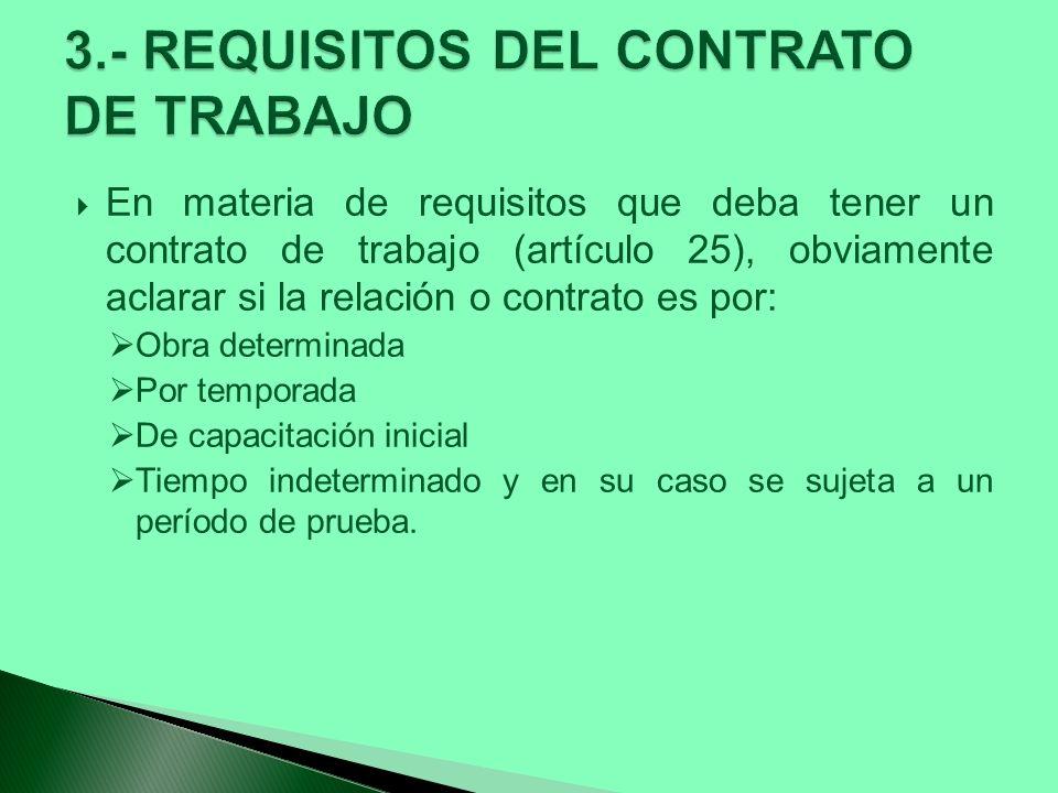En materia de requisitos que deba tener un contrato de trabajo (artículo 25), obviamente aclarar si la relación o contrato es por: Obra determinada Po