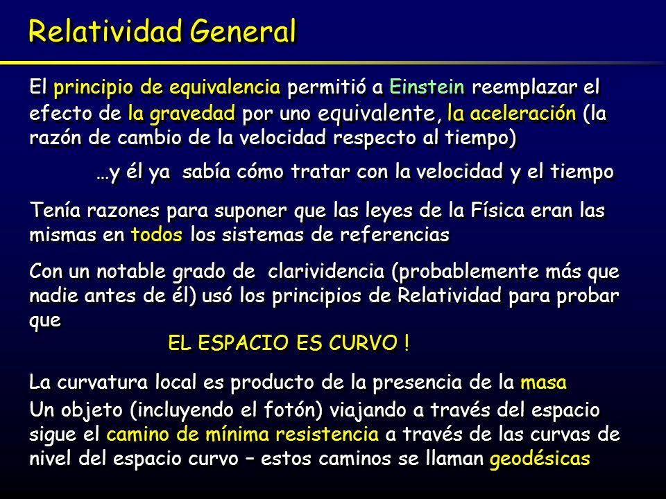 Relatividad General El principio de equivalencia permitió a Einstein reemplazar el efecto de la gravedad por uno equivalente, la aceleración (la razón