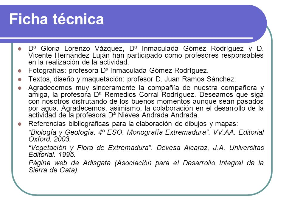 Ficha técnica Dª Gloria Lorenzo Vázquez, Dª Inmaculada Gómez Rodríguez y D. Vicente Hernández Luján han participado como profesores responsables en la
