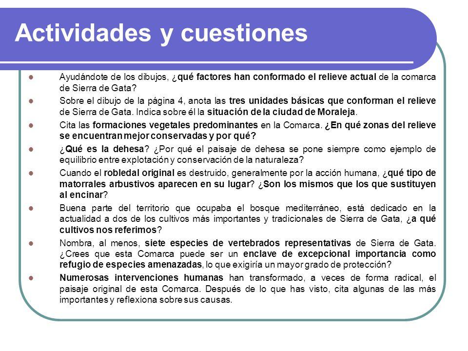 Actividades y cuestiones Ayudándote de los dibujos, ¿qué factores han conformado el relieve actual de la comarca de Sierra de Gata? Sobre el dibujo de