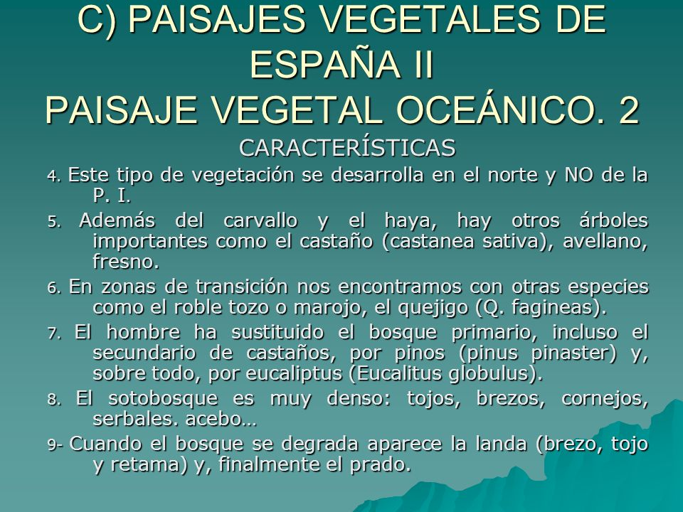 C) PAISAJES VEGETALES DE ESPAÑA II PAISAJE VEGETAL OCEÁNICO. 2 CARACTERÍSTICAS 4. Este tipo de vegetación se desarrolla en el norte y NO de la P. I. 5