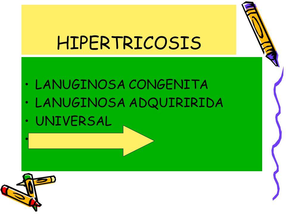 HIPERTRICOSIS LANUGINOSA CONGENITA LANUGINOSA ADQUIRIRIDA UNIVERSAL CIRCUNSCRITA