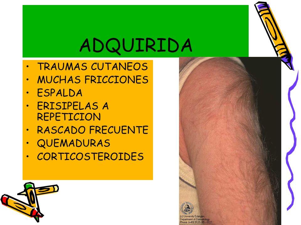 TRAUMAS CUTANEOS MUCHAS FRICCIONES ESPALDA ERISIPELAS A REPETICION RASCADO FRECUENTE QUEMADURAS CORTICOSTEROIDES