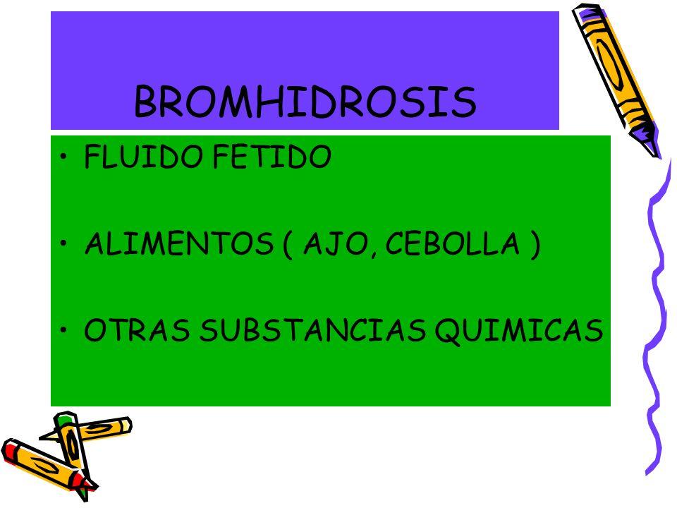 BROMHIDROSIS FLUIDO FETIDO ALIMENTOS ( AJO, CEBOLLA ) OTRAS SUBSTANCIAS QUIMICAS
