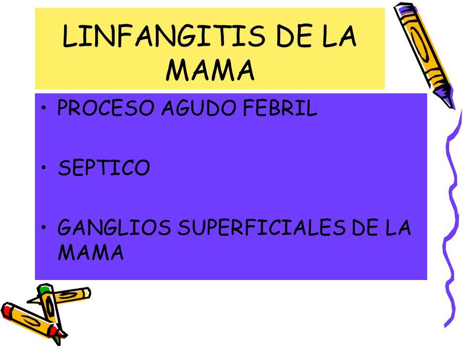LINFANGITIS DE LA MAMA PROCESO AGUDO FEBRIL SEPTICO GANGLIOS SUPERFICIALES DE LA MAMA