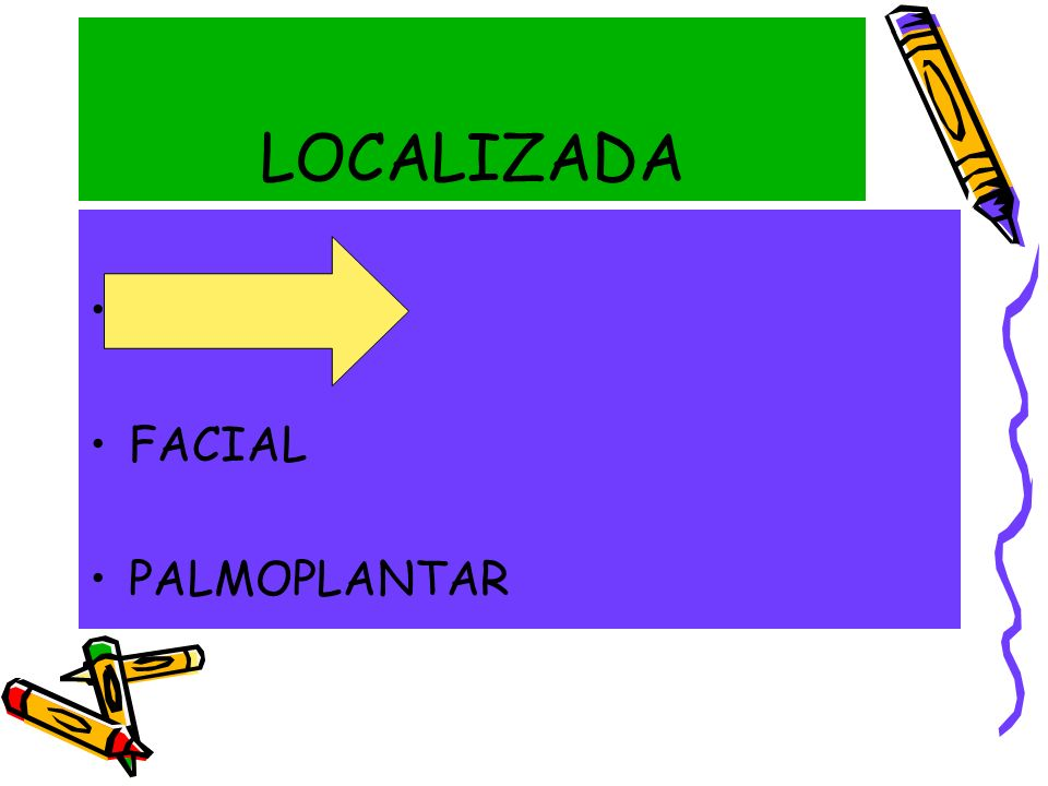 LOCALIZADA AXILAR FACIAL PALMOPLANTAR