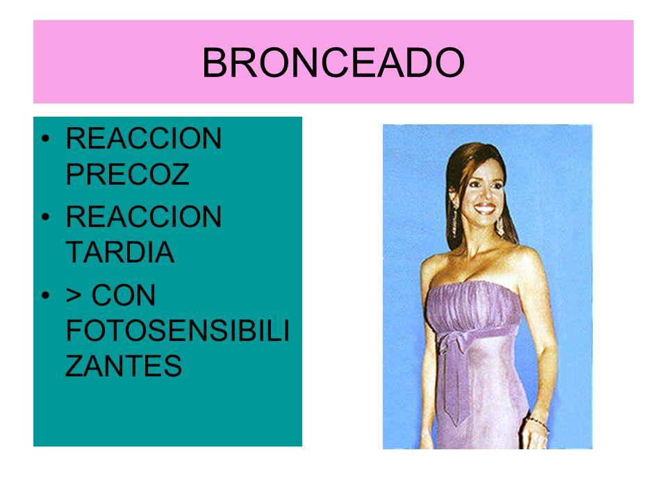 BRONCEADO REACCION PRECOZ REACCION TARDIA > CON FOTOSENSIBILI ZANTES